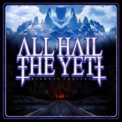 """ALL HAIL THE YETI - Les détails du nouvel album Highway Crosses ; Clip """"The Nuclear Dust"""""""