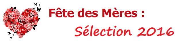 Fête des Mères : Sélection 2016