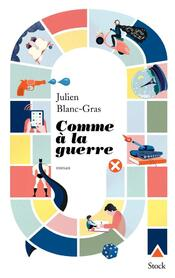 Comme à la guerre Julien Blanc-Gras