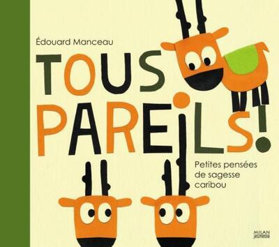 Tous pareils ! Petites pensées de sagesse caribou / Edouard Manceau