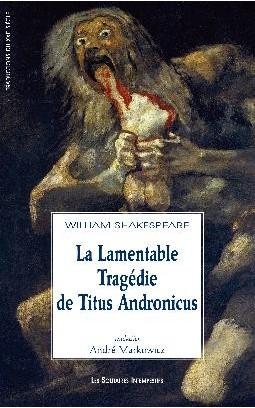 La Lamentable Tragédie de Titus Andronicus [William Shakespeare]