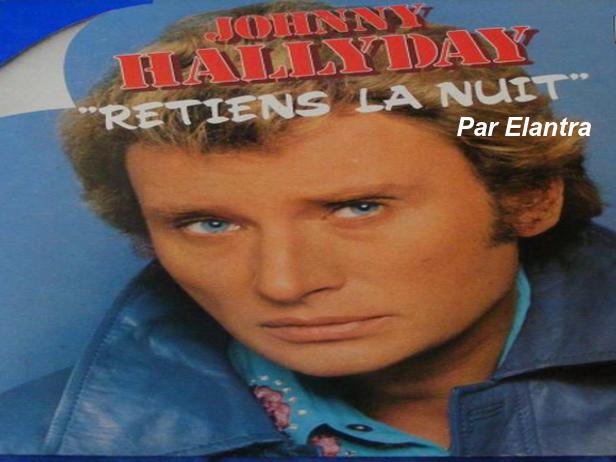 Johnny Hallyday-Retiens La Nuit   Par Elantra