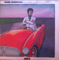 Hank Crawford - Don't You Worry Bout' A Thing - Complete LP
