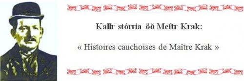 Kallr stórria öð Meſtr Krak: « Histoires cauchoises de Maître Krak »
