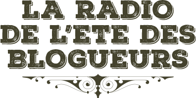 La radio de l'été des blogueurs..