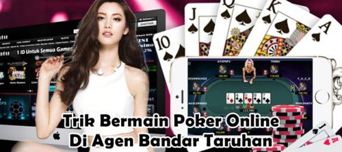 Trik Bermain Poker Online Di Agen Bandar Taruhan