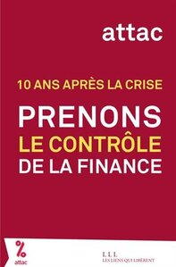 10 ans après la crise : Prenons le contrôle de la finance (ATTAC)