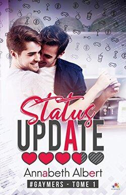 Status Update #Gaymers, Tome 1 d' Annabeth Albert