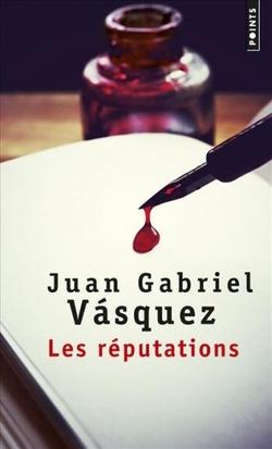 Juan Gabriel Vasquez - Les réputations