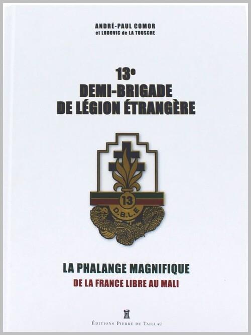* Parution littéraire - La 13e demi-brigade de Légion étrangère un livre d' André-Paul Comor et Ludovic de La Tousche paru aux éditions Pierre de Taillac