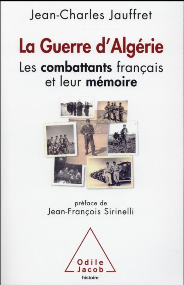 """""""La Guerre d'Algérie *** Les combattants  français et leur mémoire""""   de Jean-Charles Jauffret"""