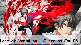 Lord of Vermilion : Guren no Ou 05