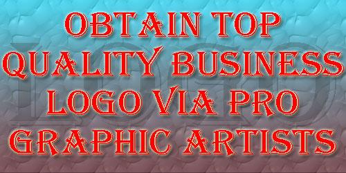 Obtain Top Quality Business Logo Via Pro Graphic Artists