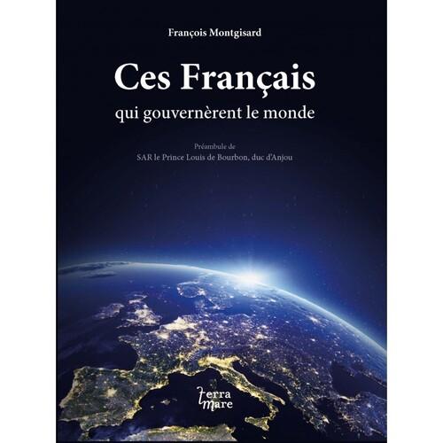 Les Français qui gouvernèrent le monde - François Montgisard