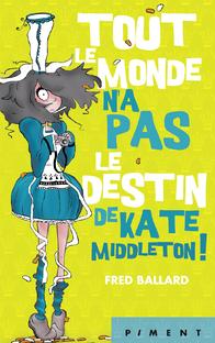 Tous le Monde n'a pas le destin de Kate Middleton , Fred Ballard