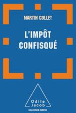 13 août '15 - L'impôt confisqué de Martin Collet, Odile Jacob, Paris, mars 2014