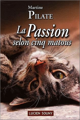 La Passion selon cinq matous  - Martine Pilate