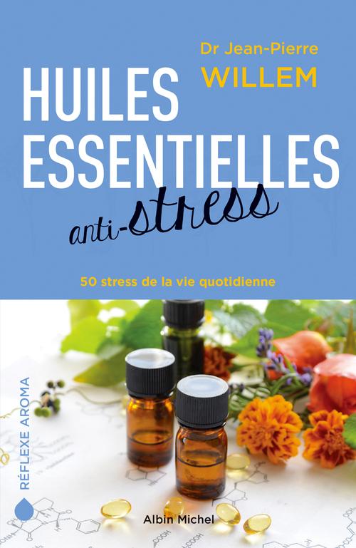 Huiles essentielles anti-stress - Dr Jean-Pierre Willem