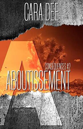 Aboutissement: Conséquences t.2 de Cara Dee