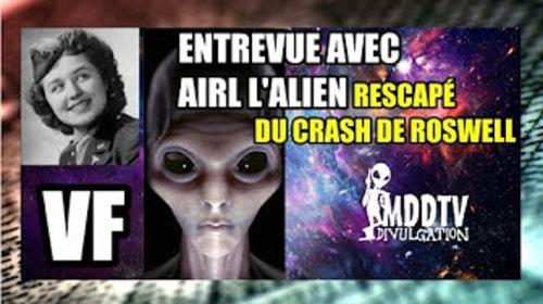 ENTREVUE AVEC AIRL: L'ALIEN RESCAPÉ DU CRASH DE ROSWELL MDDTV