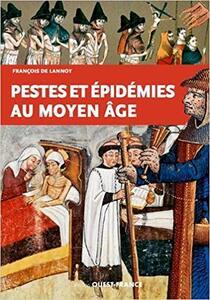 Pestes et épidémies au Moyen-Age - François de Lannoy