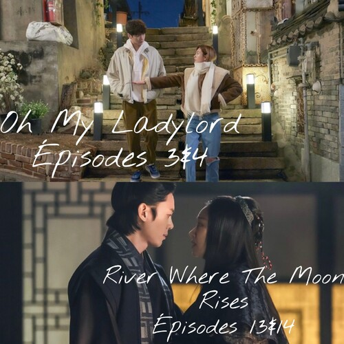 River Where The Moon Rises EP13&14 et Oh My Ladylord EP03 & 04
