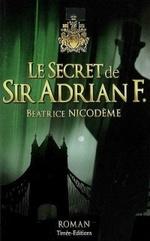 Béatrice NICODEME – Le secret de Sir Adrian F.