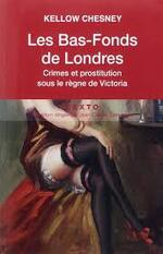 Les bas-fonds de Londres, Crime et prostitution sous le règne de Victoria - Kellow Chesney -