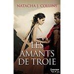 Chronique Les amants de Troie de Natacha J.Collins