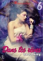 """Dans tes rêves"" Episodes 4, 5, 6 de Rose Darcy"