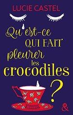 Chronique Qu'est-ce qui fait pleurer les crocodiles de Lucie Castel
