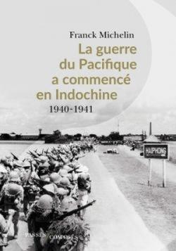 La guerre du Pacifique a commencé en indochine - Franck Michelin