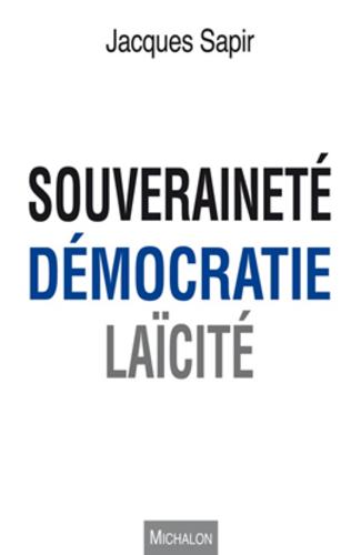 Jacques Sapir, Souveraineté, démocratie, laïcité, Michalon, 2016