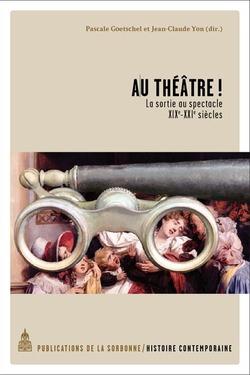Au théâtre. La sortie au spectacle, XIXe-XXIe siècle, sous la dir. de Pascale Goetschel et Jean-Claude Yon