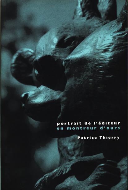 Portrait de l'éditeur en monteur d'ours : Patrice Thierry