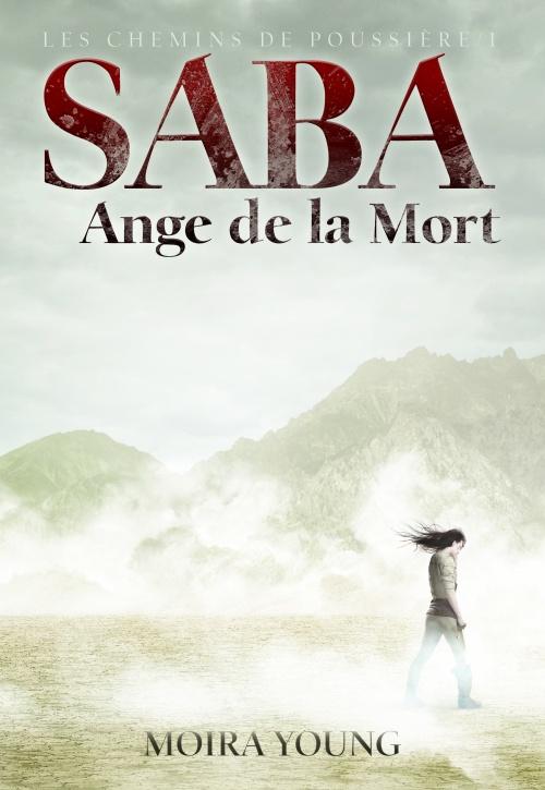 Les chemins de poussière, 1 Saba, Ange de la Mort, Moira Yong, Gallimard
