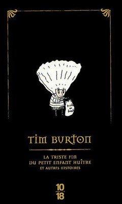 Tim Burton : La triste fin du petit enfant huitre et autres histoires