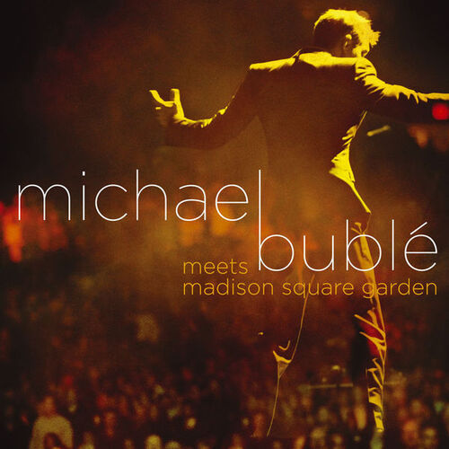 Michael Bublé-  Meets Madison Square Garden [2009]