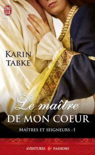 Karin Tabke - Maîtres et Seigneurs - Tome 1 : Le maître de mon coeur