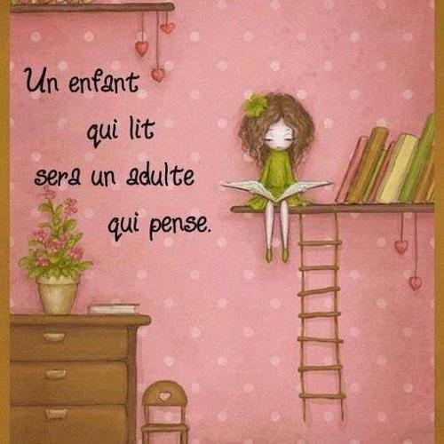 Un enfant qui lit sera un adulte qui pense.