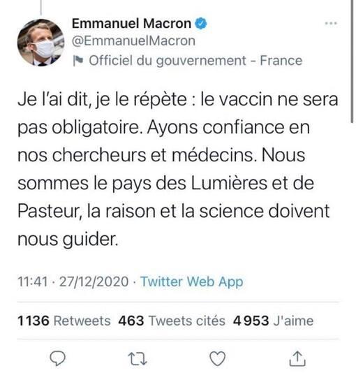 Peut être une capture d'écran de Twitter de 1 personne et texte qui dit 'Emmanuel Macron @EmmanuelMacron Officiel du gouvernement -France Je l'ai dit, je le répète: le vaccin ne sera pas obligatoire. Ayons confiance en nos chercheurs et médecins. Nous sommes le pays des Lumières et de Pasteur, la raison et la science doivent nous guider. 11:41 27/12/2020 Twitter Web App 1136 Retweets 463 Tweets cités 4953 J'aime'
