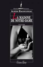 La madone de Notre-Dame  Alexis Ragougneau