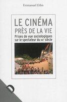 Le cinéma près de la vie                 : prises de vue sociologiques sur le spectateur du XXIe siècle