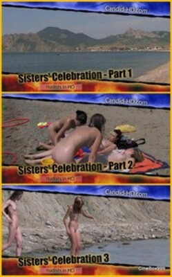 Candid-HD. Sisters Celebration, parts 1, 2, 3.