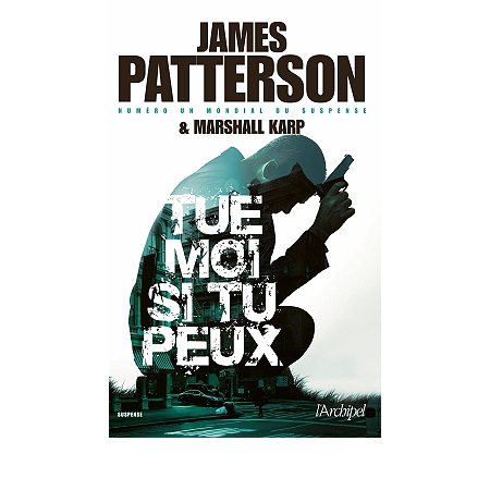 Tue-moi si tu peux - James Patterson & Marshall Karp
