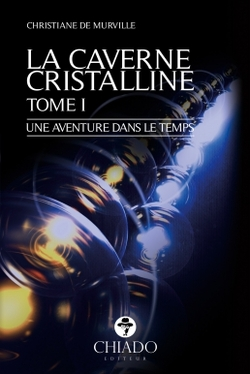La Cavernie Cristalline, tome I : Une aventure dans le temps - Christiane de Murville