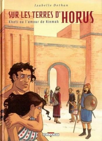 Kheti ou l'amour de Ninmah d'Isabelle Dethan - Sur les terres d'Horus, tome 6