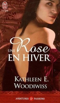 Une Rose en hiver - Kathleen E. Woodiwiss