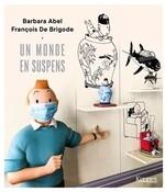 Un monde en suspens, Barbara ABEL & François DE BRIGODE