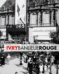 Ivry Banlieue rouge. Capitale du communisme français - XXe siècle